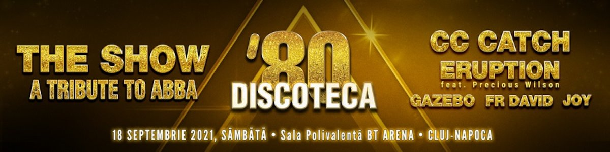 bilete DISCOTECA '80 – The SHOW–a tribute to ABBA, CC CATCH, ERUPTION, GAZEBO, FR DAVID, JOY