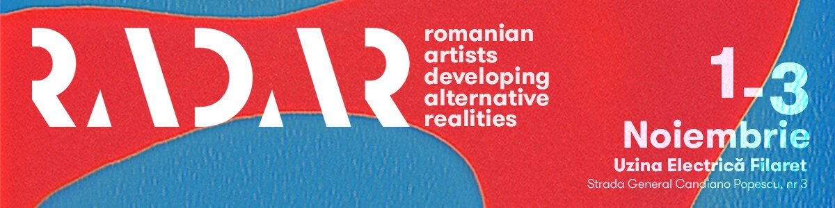 bilete RADAR – Romanian Artists Developing Alternative Realities