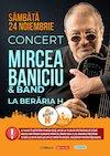 Concert Mircea Baniciu & Band la Beraria H